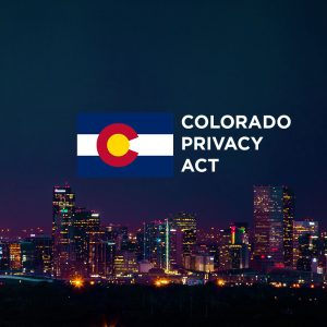 Colorado Privacy Act - Making Data Compliance Personal with New Privacy Laws
